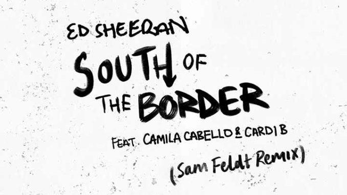 Ed Sheeran - South Of The Border feat Camila Cabello e Cardi B