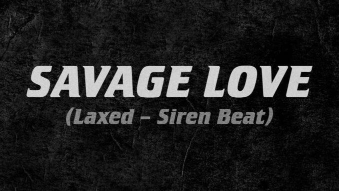 Jawsh 685 x Jason Derulo - Savage Love (Laxed - Siren Beat)